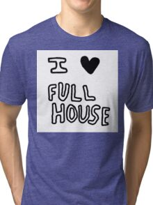 I HEART FULL HOUSE Tri-blend T-Shirt