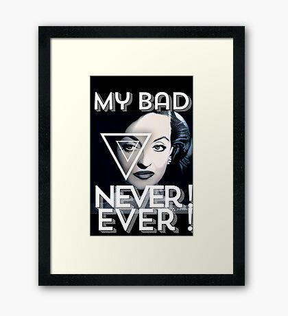My Bad ... Never ! Ever ! Framed Print