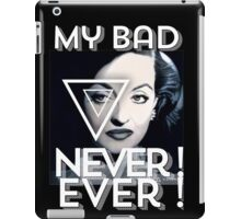 My Bad ... Never ! Ever ! iPad Case/Skin