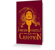 Oberyn is my Champion Greeting Card