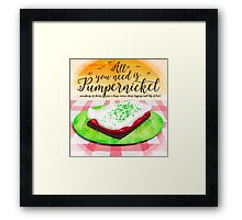 All you need is pumpernickel ... Framed Print