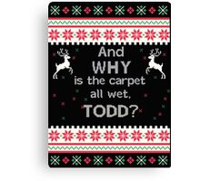 And Why is the Carpet all wet, TODD? Canvas Print