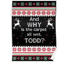 And Why is the Carpet all wet, TODD? Poster