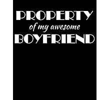 Property of my awesome boyfriend Photographic Print
