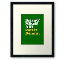 Brian & Mike & Al & Carl & Dennis. Framed Print