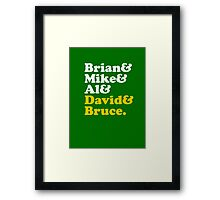 Brian & Mike & Al & David & Bruce. Framed Print