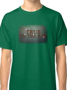 True To The End! Classic T-Shirt