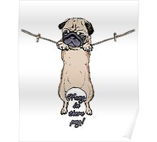 Hang is there pug Poster