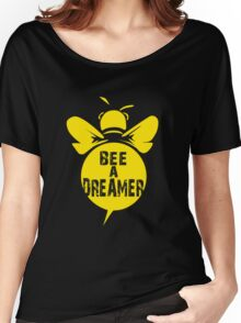 Bee A Dreamer Cool Bee Typo Design Women's Relaxed Fit T-Shirt