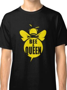 Bee A Queen Cool Bee Graphic Typo Design Classic T-Shirt