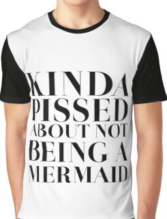 Kinda pissed about not being a Mermaid Graphic T-Shirt