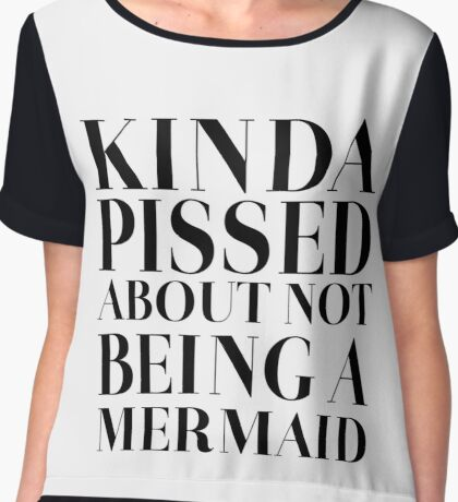 Kinda pissed about not being a Mermaid Chiffon Top