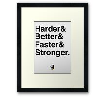Harder & Better & Faster & Stronger. Framed Print