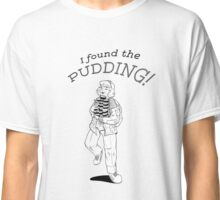 i found the pudding! Classic T-Shirt