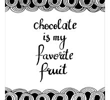chocolate is my favorit fruit Photographic Print