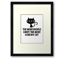 The More People I Meet The More I Like My Cat Framed Print