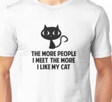 The More People I Meet The More I Like My Cat Unisex T-Shirt