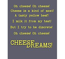 Cheese Dreams! Photographic Print