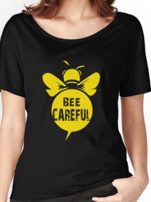 Bee Careful Cool Bee Graphic Typo Design Women's Relaxed Fit T-Shirt