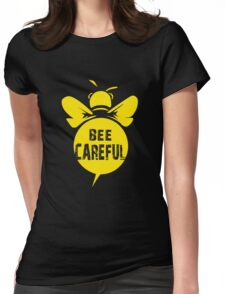Bee Careful Cool Bee Graphic Typo Design Womens Fitted T-Shirt