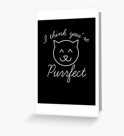 I Think You're Purrfect Greeting Card