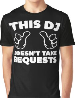 DJ Doesn't Take Requests Music Quote Graphic T-Shirt
