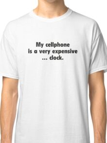 My Cellphone Is A Very Expensive... Clock Classic T-Shirt