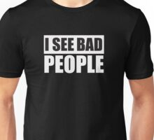 I See bad People Protest Design Unisex T-Shirt