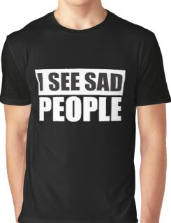 I see sad people parody design Graphic T-Shirt