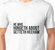 He Who Hingeth Aboot Getteth Heehaw Unisex T-Shirt