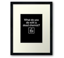 What Do You Do With A Dead Chemist? Barium Framed Print