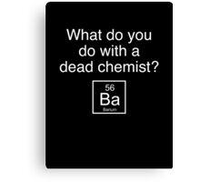 What Do You Do With A Dead Chemist? Barium Canvas Print