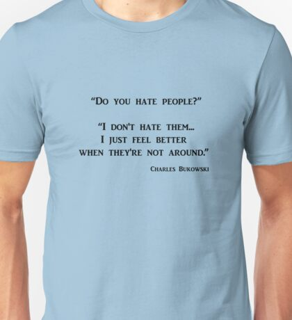 Do You Hate People? Bukowski Unisex T-Shirt