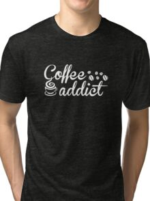 Coffee Addict Tri-blend T-Shirt