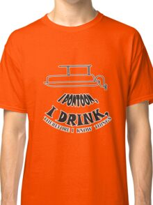 I pontoon, I drink, Therefore I know things Classic T-Shirt