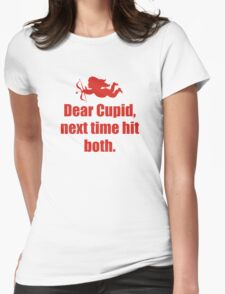 Dear Cupid, Next Time Hit Both Womens Fitted T-Shirt