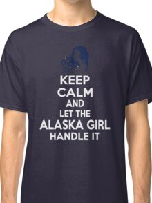 Keep calm and let the Alaska girl handle it Classic T-Shirt