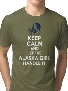 Keep calm and let the Alaska girl handle it Tri-blend T-Shirt