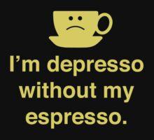 I'm Depresso Without My Espresso by DesignFactoryD