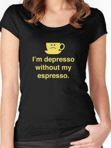 I'm Depresso Without My Espresso Women's Fitted Scoop T-Shirt