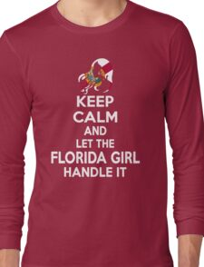 Keep calm and let the Florida girl handle it Long Sleeve T-Shirt