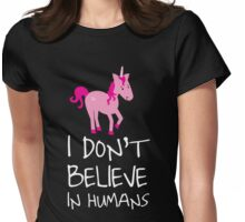Unicorn: I don't believe in humans Womens Fitted T-Shirt