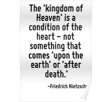 The 'kingdom of Heaven' is a condition of the heart - not something that comes 'upon the earth' or 'after death.' Poster