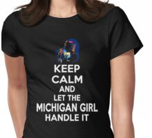Keep calm and let the Michigan girl handle it Womens Fitted T-Shirt