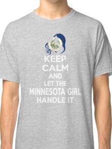 Keep calm and let the Minnesota girl handle it Classic T-Shirt