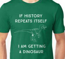 If history repeats itself I am getting a dinosaur Unisex T-Shirt