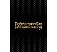 """If you live long enough... """"William J. Clinton"""" Inspirational Quote Photographic Print"""