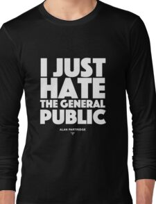 Alan Partridge - I just hate the general public Long Sleeve T-Shirt