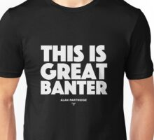 Alan Partridge - This is great banter Unisex T-Shirt
