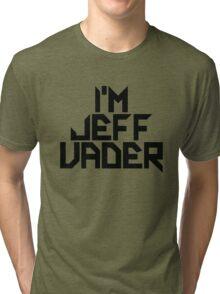 I'm Jeff Vader Tri-blend T-Shirt